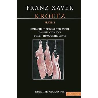 Kroetz Plays 1 The Farmyard Request Programme the Nest Tom Fool Through the Leaves Desire by Kroetz & Franz Xaver