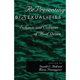 RePresenting Bisexualities Subjects and Cultures of Fluid Desire by Pramaggiore & Maria