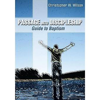 Passage Into Discipleship Guide to Baptism by Wilson & Christopher W.