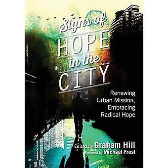 Tekenen van hoop in de stad vernieuwen van stedelijke missie omarmen radicale hoop door Hill & Graham