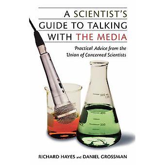 Forskere Guide til at tale med medierne praktiske råd fra Unionen pågældende forskere af Grossman & Daniel
