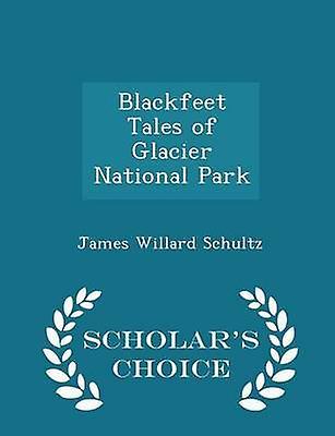 Blackfeet Tales of Glacier National Park  Scholars Choice Edition by Schultz & James Willard