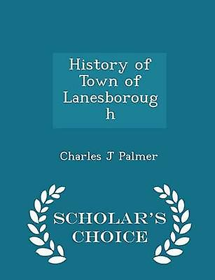 History of Town of Lanesborough  Scholars Choice Edition by Palmer & Charles J