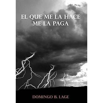 El Que Me La Hace mir La Paga von Lage & Domingo B.
