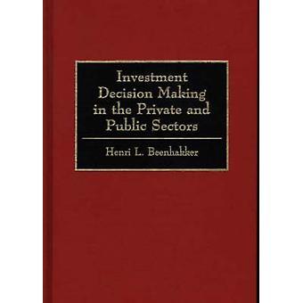 Decisionale per l'investimento, nel settore privato e pubblico di Beenhakker & Henri L.