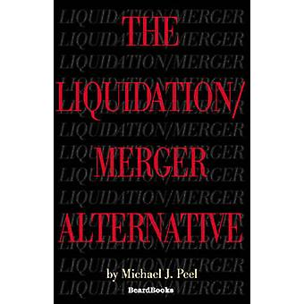 The LiquidationMerger Alternative by Peel & Michael J.