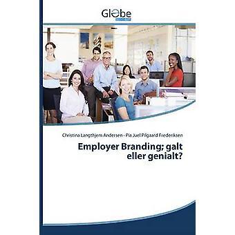 Employer Branding galt eller genialt by Andersen Christina Langthjem