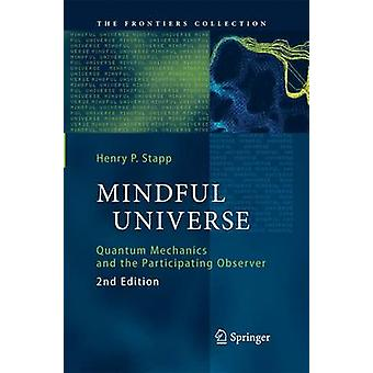 Mindful Universe  Quantum Mechanics and the Participating Observer by Henry P Stapp