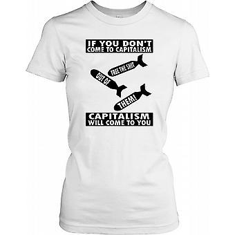 Wenn man zum Kapitalismus Kapitalismus nicht kommen zu Ihnen Damen T Shirt
