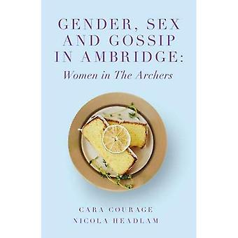Geslacht, geslacht en Gossip in Ambridge: vrouwen in de boogschutters