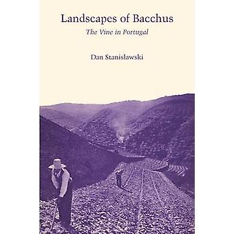 Landscapes of Bacchus - The Vine in Portugal by Dan Stanislawski - 978