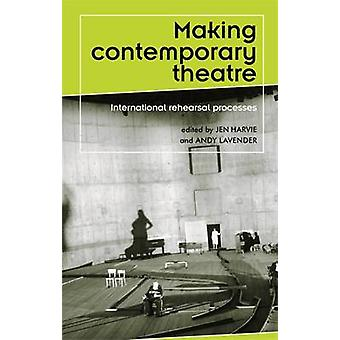 Making Contemporary Theatre - International Rehearsal Processes by Jen