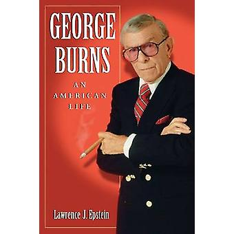 George Burns - An American Life by Lawrence J. Epstein - 9780786458493