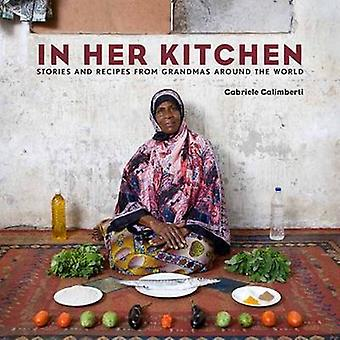 In Her Kitchen - Favorite Recipes from Grandmas Around the World by Ga