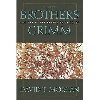 The New Brothers Grimm and Their Left Behind Fairy Tales by David T M