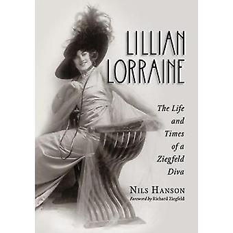 Lillian Lorraine - The Life and Times of a Ziegfeld Diva by Nils Hanso