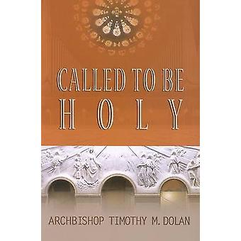 Called to be Holy by Timothy M. Dolan - 9781592760725 Book