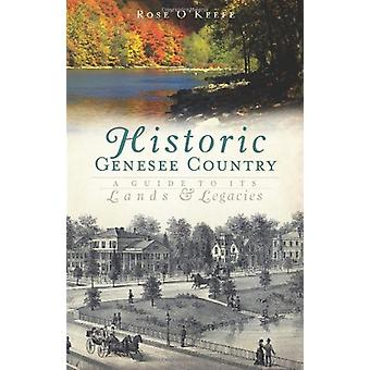 Historic Genesee Country - A Guide to Its Lands & Legacies by Rose O'K