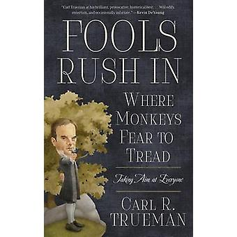 Fools Rush in Where Monkeys Fear to Tread - Taking Aim at Everyone by