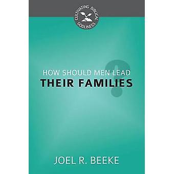 How Should Men Lead Their Families? by Joel R Beeke - 9781601783653 B