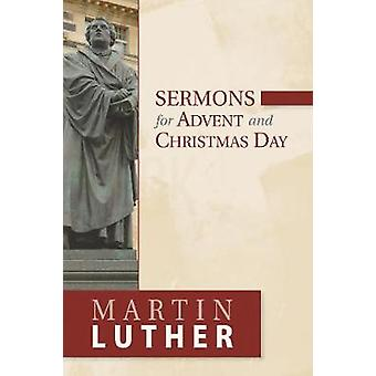 Sermons for Advent and Christmas Day by Martin Luther - 9781619709812