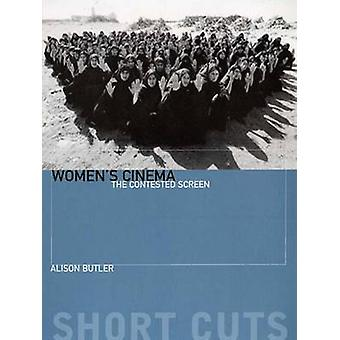 Women's Cinema - The Contested Screen by Alison Butler - 9781903364277