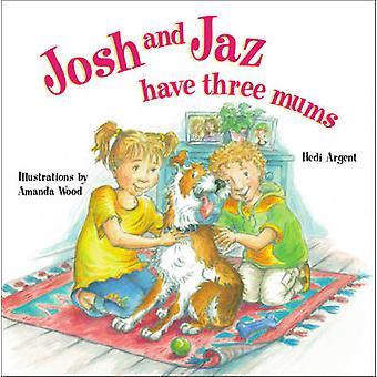 Josh and Jaz Have Three Mums by Hedi Argent - Amanda Wood - 978190566