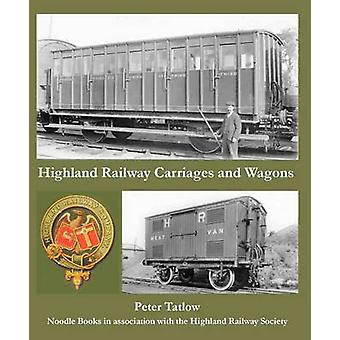 Highland Railway Carriages and Wagons by Peter Tatlow - 9781909328136