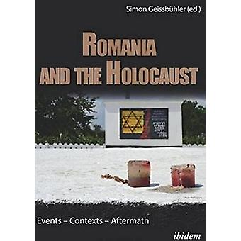 Romania & the Holocaust - Events Contexts Aftermath by Simon Geissbuhl