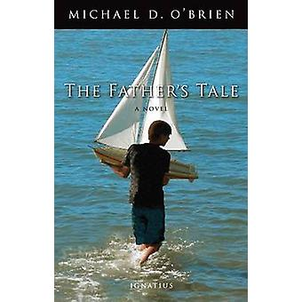 The Father's Tale - A Novel by Michael D. O'Brien - 9780898708158 Book