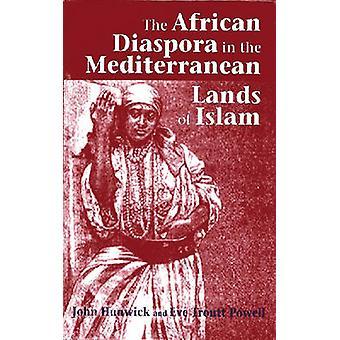 The African Diaspora in the Mediterranean Lands of Islam by Hunwick & John