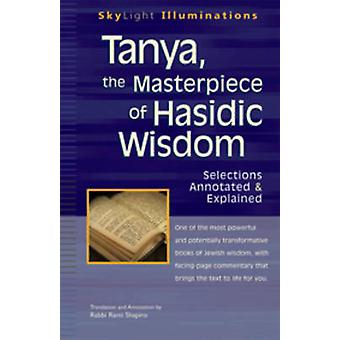 Tanya - the Masterpeice of Hasidic Wisdom - Selections Annotated  &