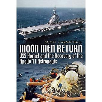 Moon Men Return - USS Hornet and the Recovery of the Apollo 11 Astrona