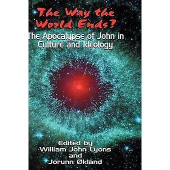 The Way the World Ends the Apocalypse of John in Culture and Ideology by Lyons & William John