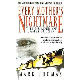 Every Mother's Nightmare - The Murder of James Bulger by Mark Thomas -