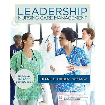 Leadership and Nursing Care Management by Diane Huber