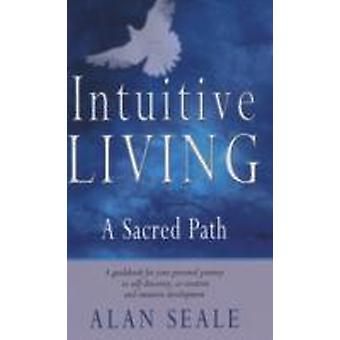 Intuitive Living  A Sacred Path by Alan Seale