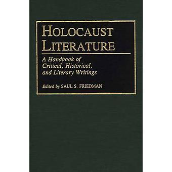 Holocaust Literature A Handbook of Critical Historical and Literary Writings by Friedman & Saul S.