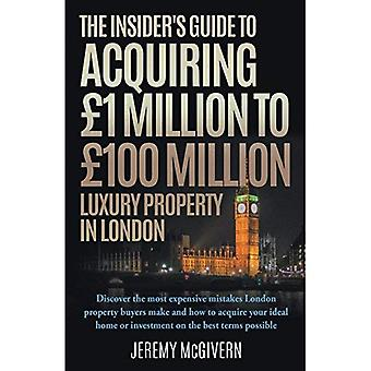 The Insider's Guide To Acquiring �1m �100m� Luxury Property In London