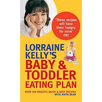 Lorraine Kellys Baby and Toddler Eating Plan  Over 100 Healthy Quick and Easy Recipes by Anita Bean & Lorraine Kelly