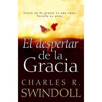 El despertar de la gracia Crecer en la gracia es una cosa. Vivirla es otra. by Swindoll & Charles R.
