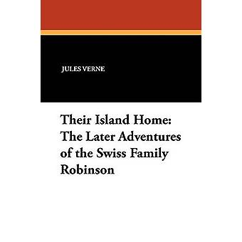 Their Island Home The Later Adventures of the Swiss Family Robinson by Verne & Jules