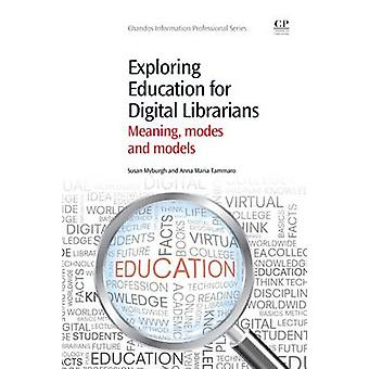 Exploring Education for Digital Librarians Meaning Modes and Models by Myburgh & Sue