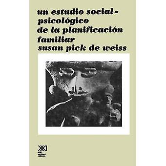 Un Estudio Social Psicologico de La Planificacion Familiar by de Weiss & Susan Pick