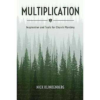 Multiplication Inspiration and Tools for Church Planting by Klinkenberg & Nick