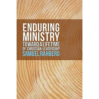 Enduring Ministry Toward a Lifetime of Christian Leadership by Rahberg & Samuel D