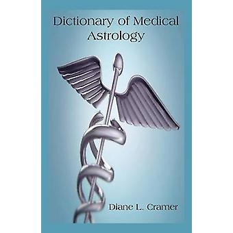 Dictionary of Medical Astrology by Cramer & Diane L.