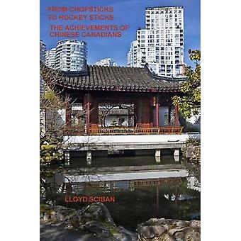 From Chopsticks to Hockey Sticks  The Achievements of Chinese Canadians by Sciban & Lloyd