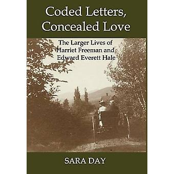 Coded Letters Concealed Love The Larger Lives of Harriet Freeman and Edward Everett Hale by Day & Sara