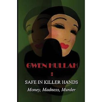 Safe In Killer Hands Money Madness Murder by Hullah & Gwen